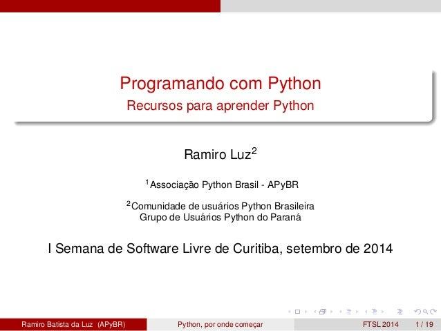 Programando com Python  Recursos para aprender Python  Ramiro Luz2  1Associac¸ ˜ao Python Brasil - APyBR  2Comunidade de u...