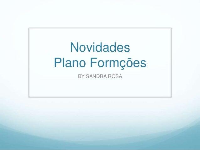 Novidades  Plano Formções  BY SANDRA ROSA