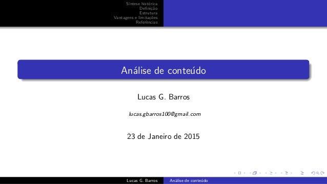 S´ıntese hist´orica Defini¸c˜ao Estrutura Vantagens e limita¸c˜oes Referˆencias An´alise de conte´udo Lucas G. Barros lucas...