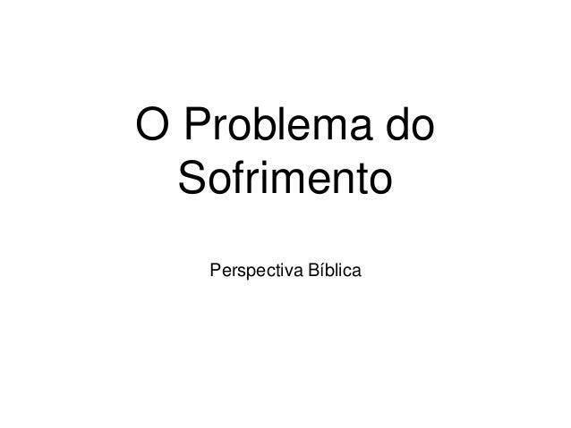 O Problema do Sofrimento Perspectiva Bíblica