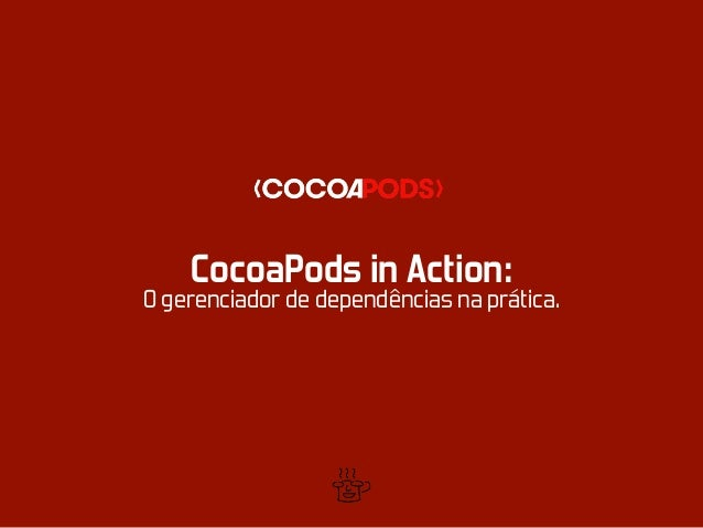 CocoaPods in Action: O gerenciador de dependências na prática.