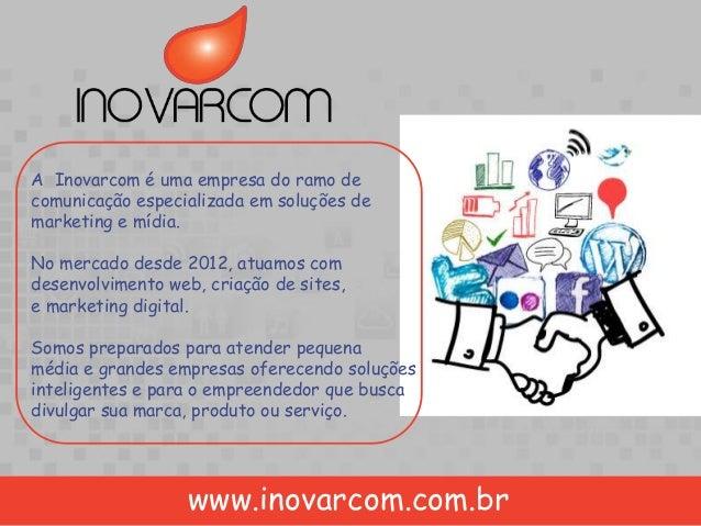 A Inovarcom é uma empresa do ramo de comunicação especializada em soluções de marketing e mídia. No mercado desde 2012, at...