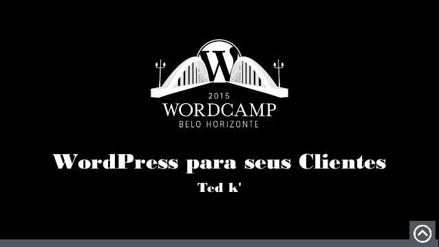WordPress para seus Clientes Ted k'