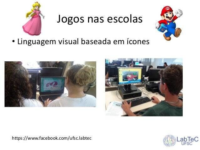 Jogos nas escolas • Linguagem visual baseada em ícones https://www.facebook.com/ufsc.labtec