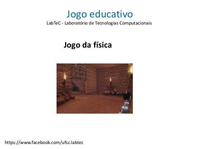 Jogo educativo Jogo da física LabTeC - Laboratório de Tecnologias Computacionais https://www.facebook.com/ufsc.labtec