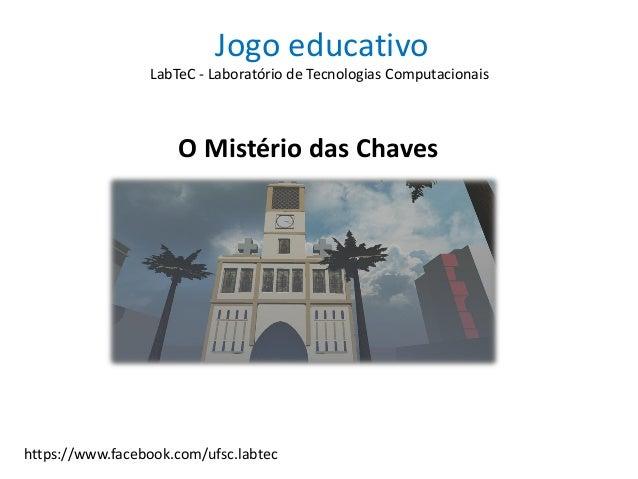 Jogo educativo O Mistério das Chaves LabTeC - Laboratório de Tecnologias Computacionais https://www.facebook.com/ufsc.labt...