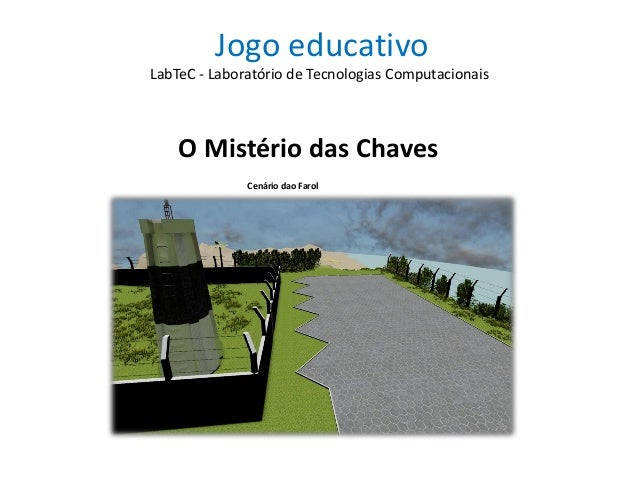 Jogo educativo O Mistério das Chaves LabTeC - Laboratório de Tecnologias Computacionais Cenário dao Farol