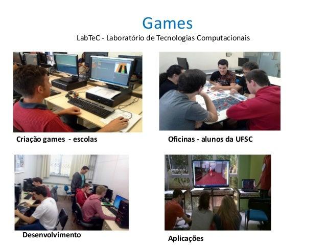 Games Desenvolvimento Oficinas - alunos da UFSCCriação games - escolas LabTeC - Laboratório de Tecnologias Computacionais ...
