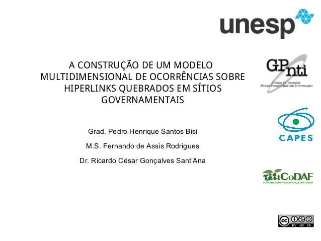 A CONSTRUÇÃO DE UM MODELO MULTIDIMENSIONAL DE OCORRÊNCIAS SOBRE HIPERLINKS QUEBRADOS EM SÍTIOS GOVERNAMENTAIS Grad. Pedro ...