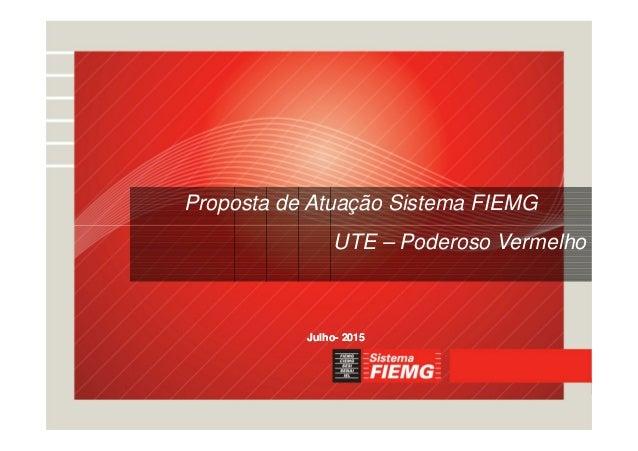 Proposta de Atuação Sistema FIEMG UTE – Poderoso Vermelho JulhoJulho-- 20152015
