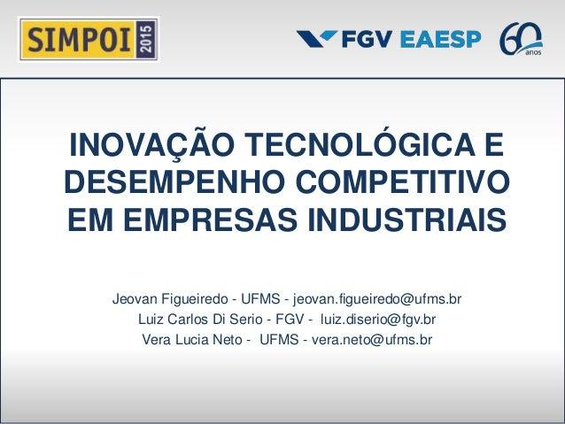 INOVAÇÃO TECNOLÓGICA E DESEMPENHO COMPETITIVO EM EMPRESAS INDUSTRIAIS Jeovan Figueiredo - UFMS - jeovan.figueiredo@ufms.br...