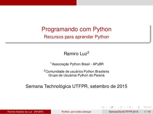 Programando com Python Recursos para aprender Python Ramiro Luz2 1Associac¸ ˜ao Python Brasil - APyBR 2Comunidade de usu´a...