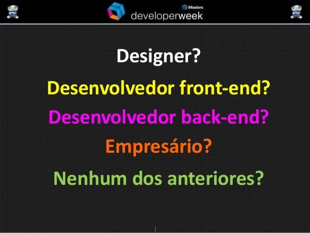 Designer? Desenvolvedor front-end? Desenvolvedor back-end? Empresário? Nenhum dos anteriores?
