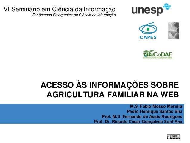 MOREIRA, F. M.; RODRIGUES, F. A.; SANT'ANA, R. C. G.; BISI, P. S. Acesso às informações sobre Agricultura Familiar na Web....