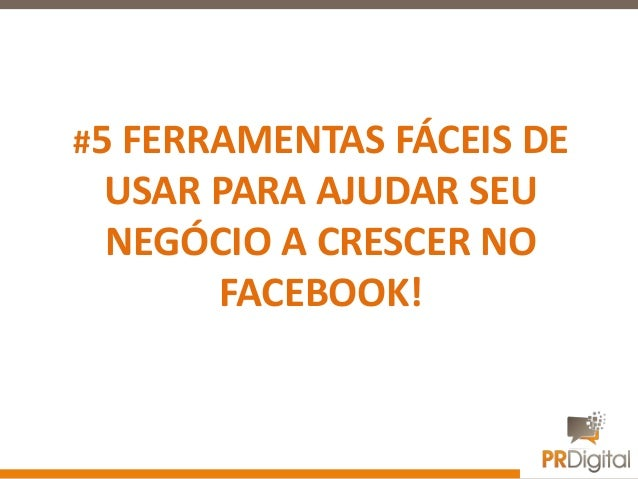 #5 FERRAMENTAS FÁCEIS DE USAR PARA AJUDAR SEU NEGÓCIO A CRESCER NO FACEBOOK!