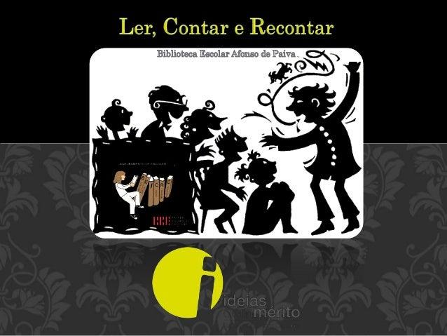 O Projeto Ler, Contar e Recontar nasceu da vontade de sistematizar e difundir um conjunto de práticas colaborativas e arti...