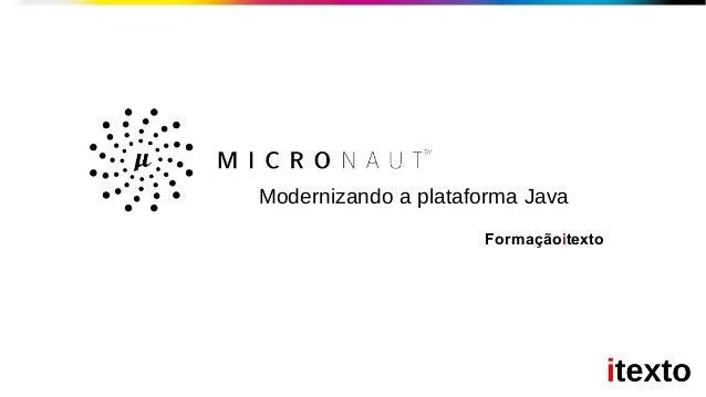Formaçãoitexto Modernizando a plataforma Java
