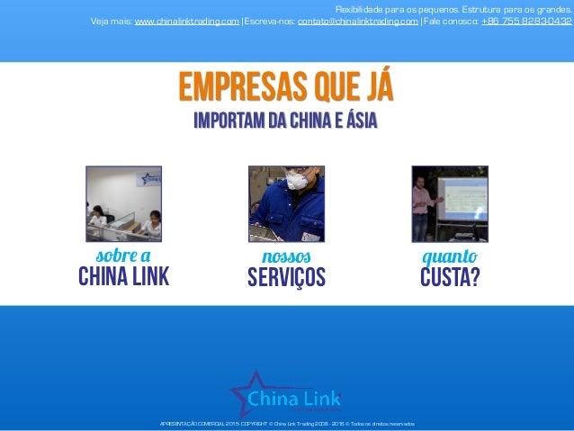 APRESENTAÇÃO COMERCIAL 2015- COPYRIGHT © China Link Trading 2008 - 2016 © Todos os direitos reservados sobre a China Link ...