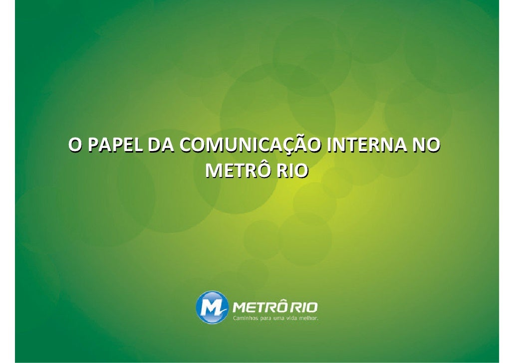 O PAPEL DA COMUNICAÇÃO INTERNA NO              METRÔ RIO