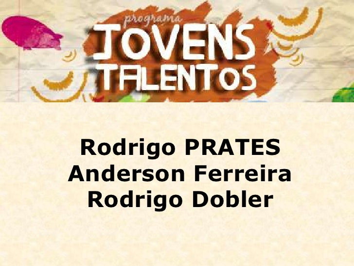Rodrigo PRATESAnderson FerreiraRodrigo Dobler<br />
