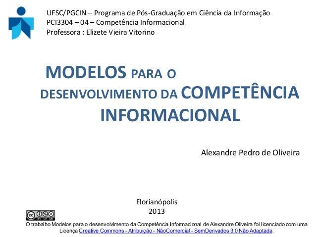 MODELOS PARA ODESENVOLVIMENTO DA COMPETÊNCIAINFORMACIONALFlorianópolis2013UFSC/PGCIN – Programa de Pós-Graduação em Ciênci...