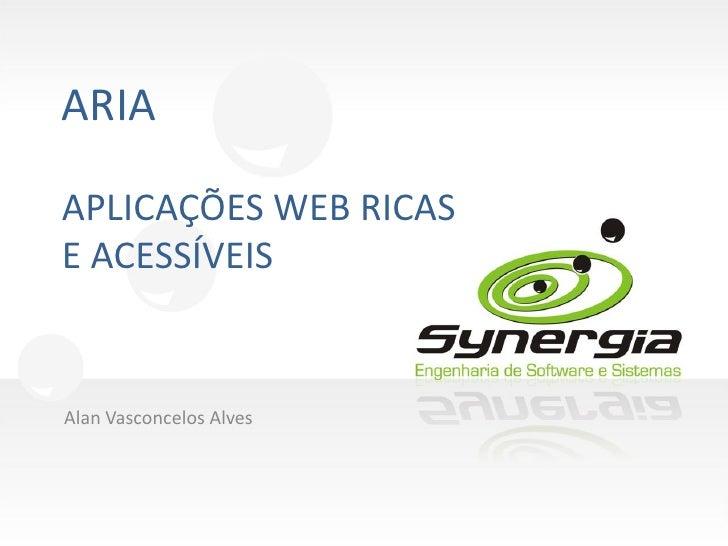 ARIA  APLICAÇÕES WEB RICAS E ACESSÍVEIS   Alan Vasconcelos Alves