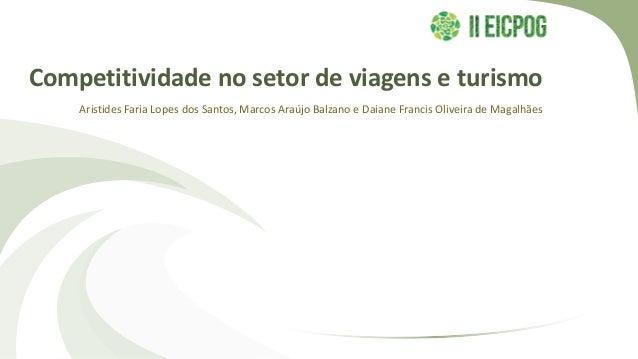 Competitividade no setor de viagens e turismo Aristides Faria Lopes dos Santos, Marcos Araújo Balzano e Daiane Francis Oli...