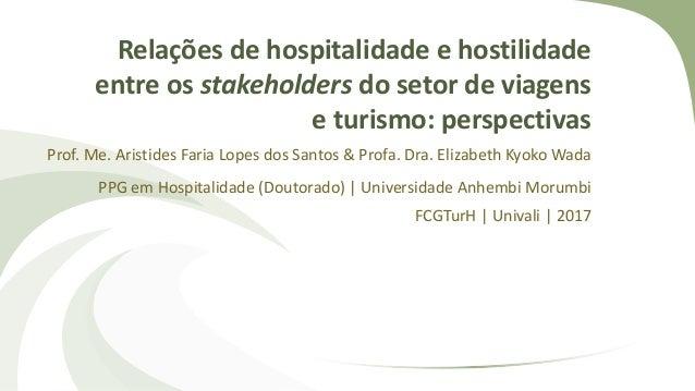 Relações de hospitalidade e hostilidade entre os stakeholders do setor de viagens e turismo: perspectivas Prof. Me. Aristi...