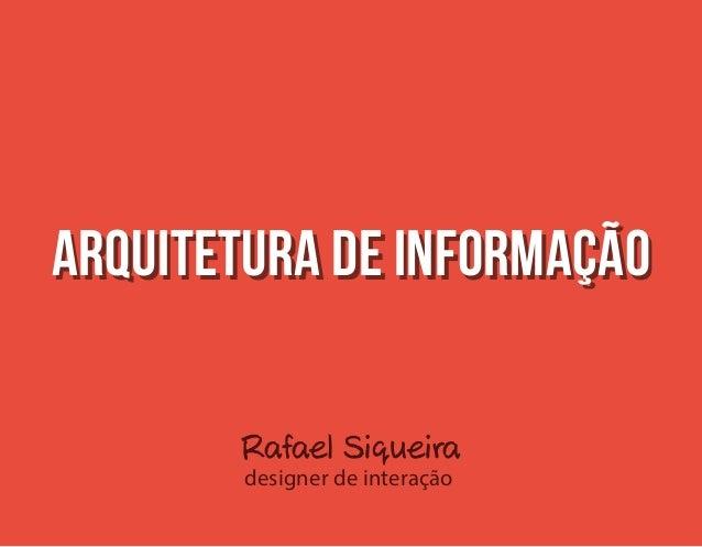 Rafael Siqueira designer de interação Arquitetura de informaçãoArquitetura de informação