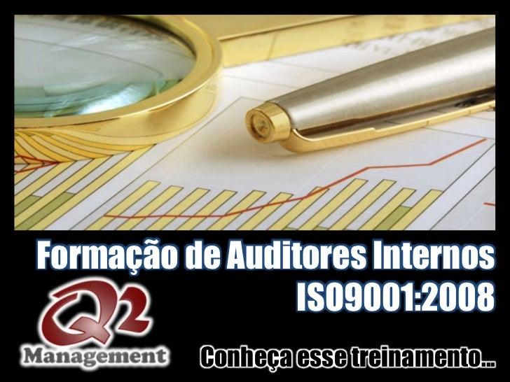 Formação de Auditores Internos                 ISO9001:2008          Conheça esse treinamento...