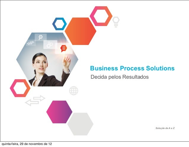 Business Process Solutions                                     Decida pelos Resultados                                    ...