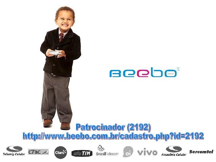 Patrocinador (2192) http://www.beebo.com.br/cadastro.php?id=2192