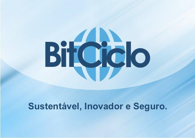 Sustentável, Inovador e Seguro. CicloBit