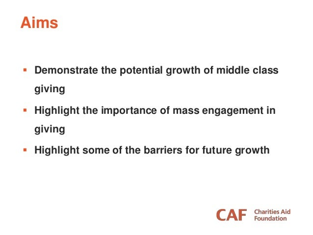  Demonstrate the potential growth of middle class giving  Highlight the importance of mass engagement in giving  Highli...