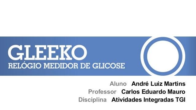 Aluno André Luiz MartinsProfessor Carlos Eduardo MauroDisciplina Atividades Integradas TGI