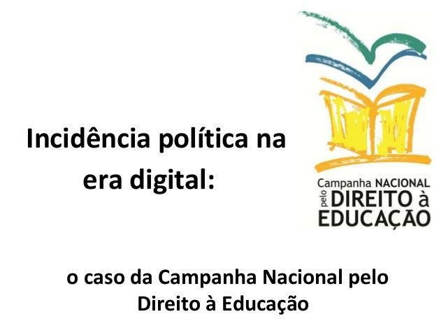 Incidência política naera digital:o caso da Campanha Nacional peloDireito à Educação