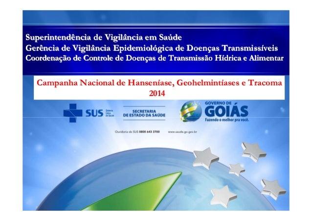Campanha Nacional de HansenCampanha Nacional de Hansenííase,ase, GeohelmintGeohelmintííasesases e Tracomae Tracoma 2014201...