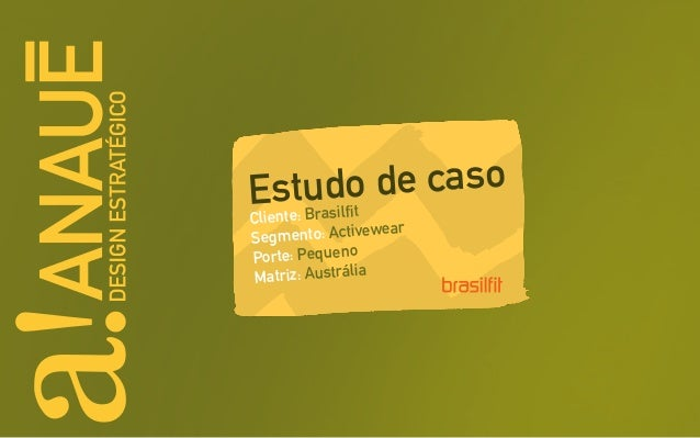 Estudo de caso Cliente: Brasilfit Segmento: Activewear Porte: Pequeno Matriz: Austrália