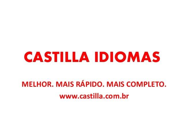 CASTILLA IDIOMAS MELHOR. MAIS RÁPIDO. MAIS COMPLETO. www.castilla.com.br