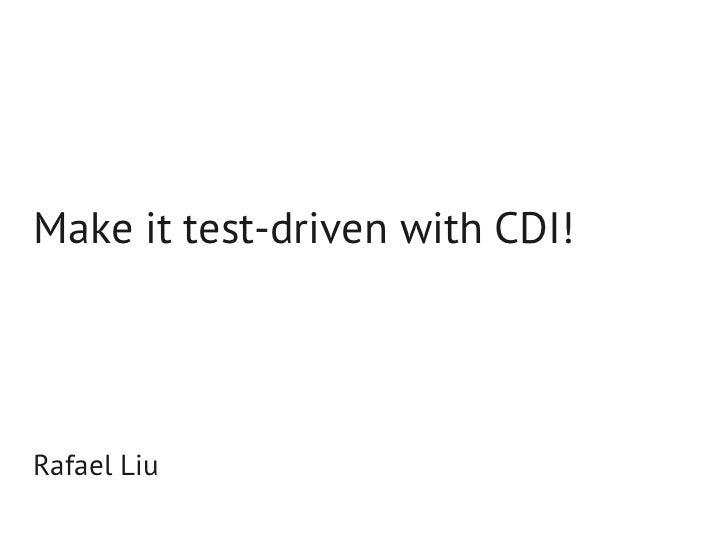 Make it test-driven with CDI!Rafael Liu