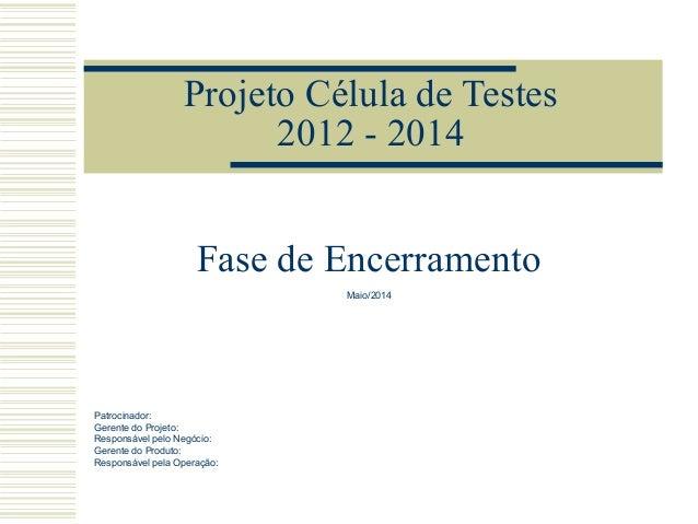Projeto Célula de Testes2012 - 2014Patrocinador:Gerente do Projeto:Responsável pelo Negócio:Gerente do Produto:Responsável...