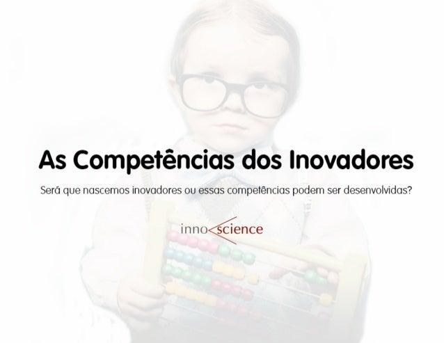 As Competências dos inovadores  Sera que nascemos inovadores ou essas competências podem ser desenvolvidas?   in n oáence