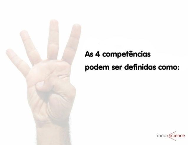 As 4 competências podem ser definidas como:   in n oáence