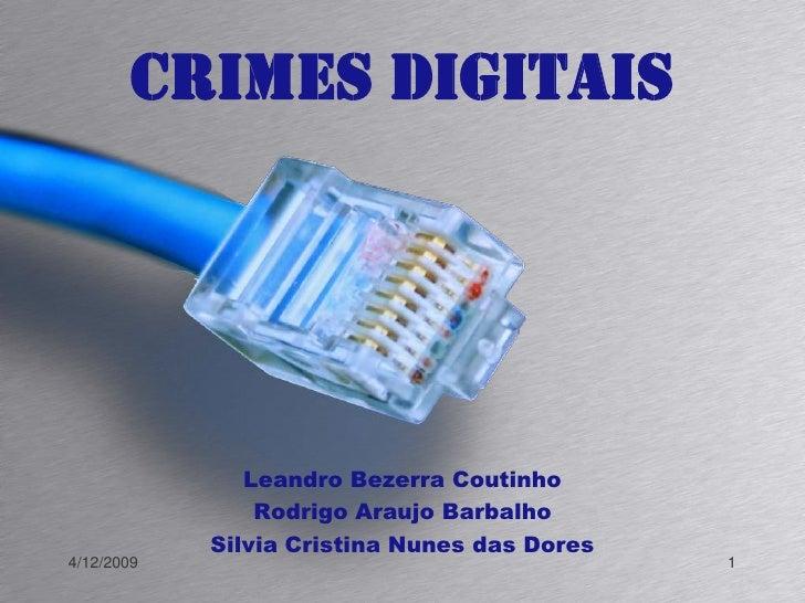 Crimes Digitais<br />Leandro BezerraCoutinho<br />Rodrigo AraujoBarbalho<br />Silvia Cristina Nunes das Dores<br />23/10/2...