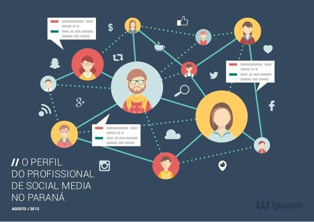 $ // O PERFIL DO PROFISSIONAL DE SOCIAL MEDIA NO PARANÁ AGOSTO / 2015 // O PERFIL DO PROFISSIONAL DE SOCIAL MEDIA NO PARANÁ