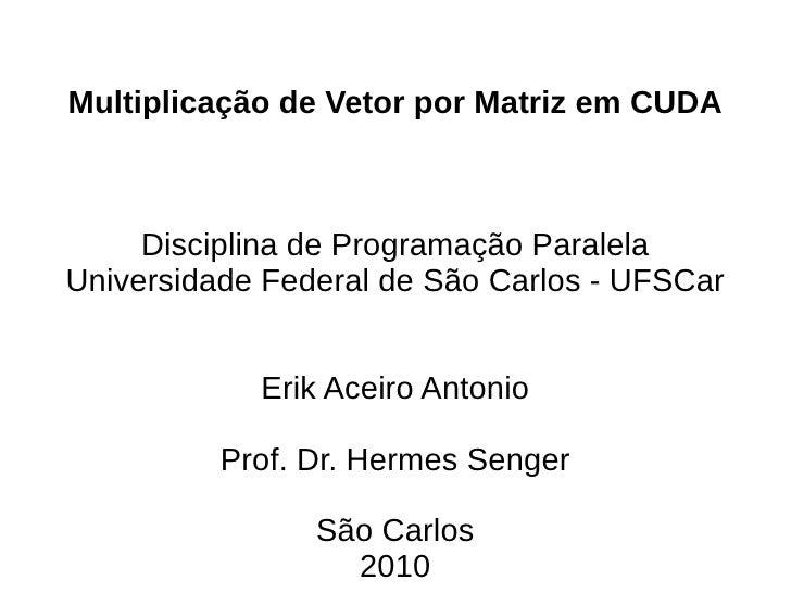 Multiplicação de Vetor por Matriz em CUDA     Disciplina de Programação ParalelaUniversidade Federal de São Carlos - UFSCa...