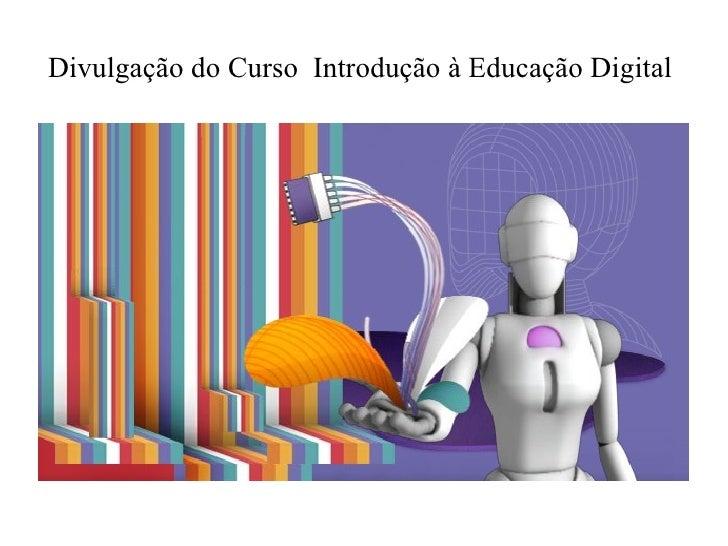Divulgação do Curso  Introdução à Educação Digital