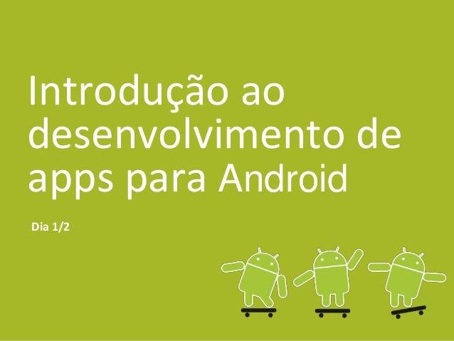 Introdução ao desenvolvimento de apps para Android Dia 1/2