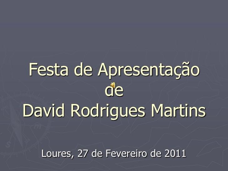Festa de Apresentação deDavid Rodrigues Martins<br />Loures, 27 de Fevereiro de 2011<br />