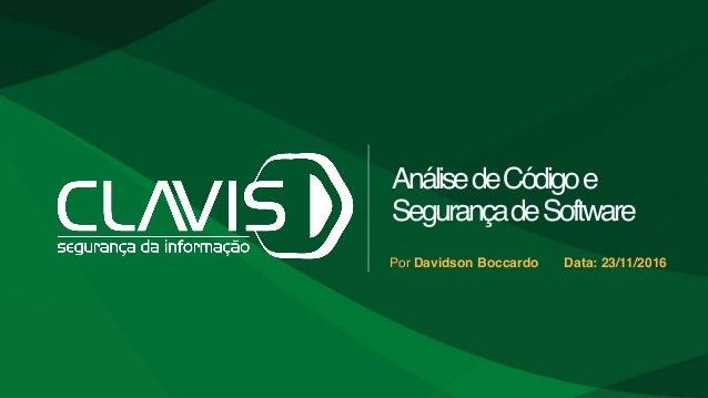 AnálisedeCódigoe SegurançadeSoftware Por Davidson Boccardo Data: 23/11/2016
